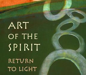 Return to Light: Art of the Spirit – Dec 2018 (Call for Entries)